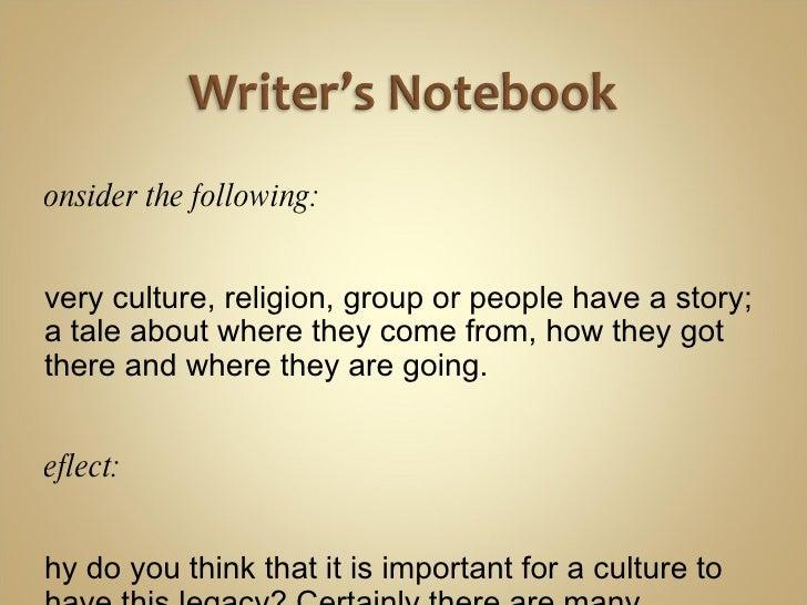 <ul><li>Consider the following:  </li></ul><ul><li>Every culture, religion, group or people have a story; a tale about whe...