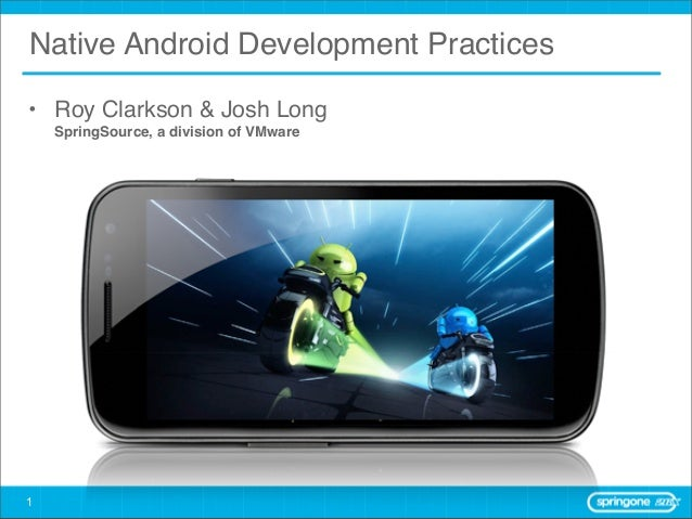 Native Android Development Practices• Roy Clarkson & Josh Long    SpringSource, a division of VMware1