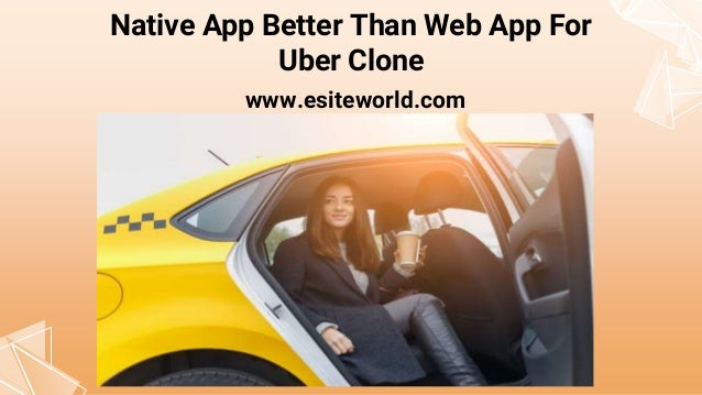 Native App Better Than Web App For Uber Clone www.esiteworld.com