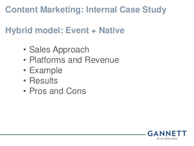 Content Marketing: Internal Case Study Hybrid model: Event + Native • Sales Approach • Platforms and Revenue • Example • R...