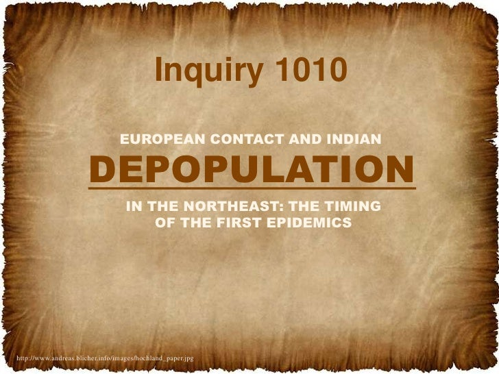 Inquiry 1010<br />DEPOPULATION<br />EUROPEAN CONTACT AND INDIAN<br />IN THE NORTHEAST: THE TIMING OF THE FIRST EPIDEMICS<b...