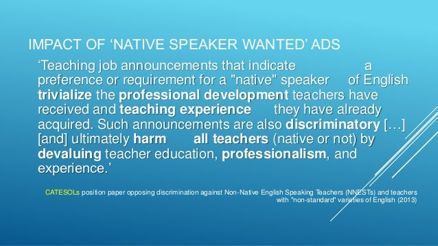 the discrimination of nonnative speakers in the workplace essay Although the majority of english language teachers worldwide are non-native english speakers, no research was conducted on these teachers until recently after the pioneering work of robert phillipson in 1992 and peter medgyes in 1994, nearly a decade had to elapse for more research to emerge on the issues relating to non-native english teachers.