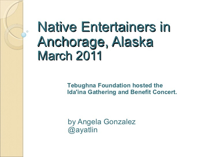 Native Entertainers in Anchorage, Alaska March 2011 by Angela Gonzalez @ayatlin Tebughna Foundationhosted the Ida'ina Gat...