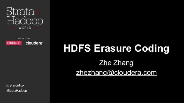 HDFS Erasure Coding Zhe Zhang zhezhang@cloudera.com