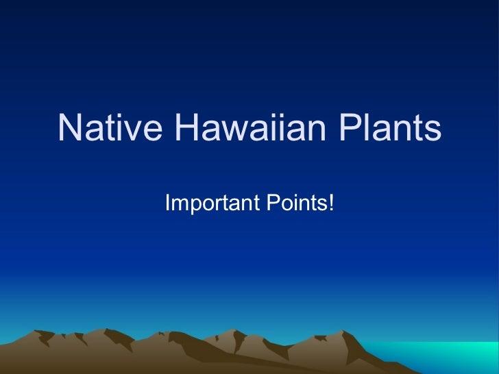 Native Hawaiian Plants Important Points!