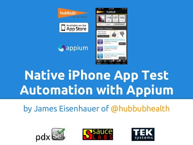 Native iPhone App TestAutomation with Appiumby James Eisenhauer of @hubbubhealth