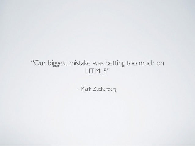 """–Mark Zuckerberg """"Our biggest mistake was betting too much on HTML5"""""""