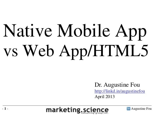 Native Mobile Appvs Web App/HTML5          Dr. Augustine Fou          http://linkd.in/augustinefou          April 2013-1- ...