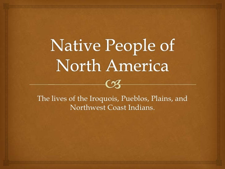 Native People of North America<br />The lives of the Iroquois, Pueblos, Plains, and Northwest Coast Indians.<br />