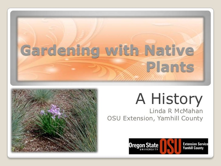 Gardening with Native Plants<br />A History<br />Linda R McMahan<br />OSU Extension, Yamhill County<br />