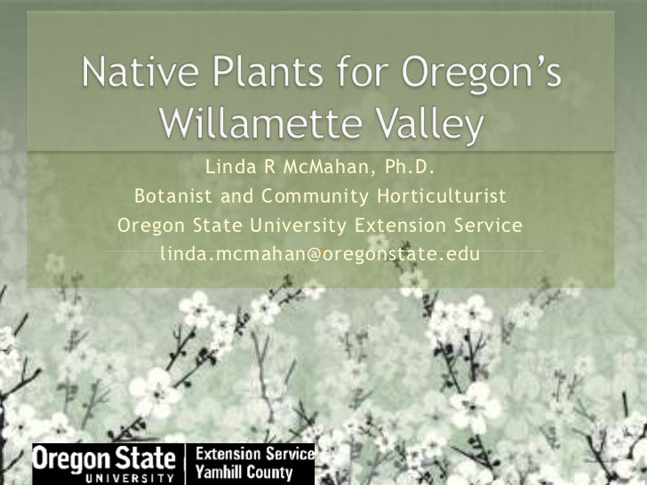 Native Plants for Oregon's Willamette Valley<br />Linda R McMahan, Ph.D.<br />Botanist and Community Horticulturist<br />O...