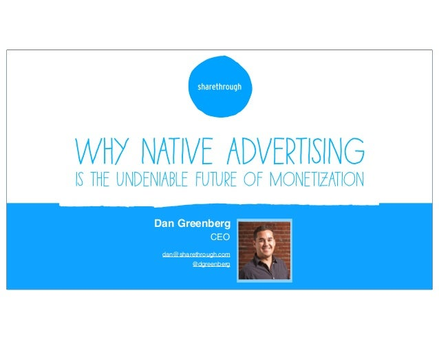 Why native advertisingis the undeniable future of monetization          Dan Greenberg                          CEO        ...