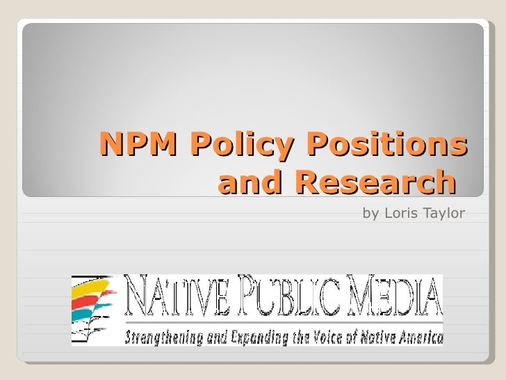 NPM Policy Positions and Research  by Loris Taylor