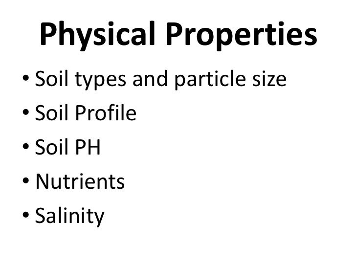 Physical Properties• Soil types and particle size• Soil Profile• Soil PH• Nutrients• Salinity