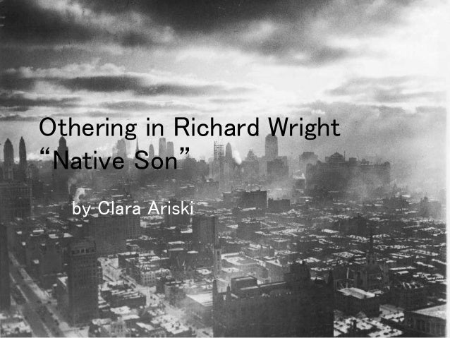 native son richard wright essay The writers voice the world's native son: an essay by take, for example, richard wright's main character, bigger thomas, from his book native son.