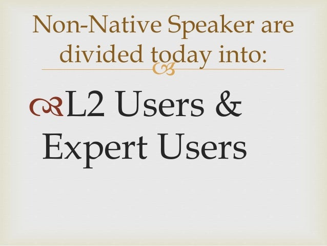  L2 Users & Expert Users Non-Native Speaker are divided today into: