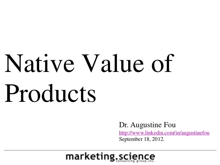 Native Value ofProducts          Dr. Augustine Fou          http://www.linkedin.com/in/augustinefou          September 18,...