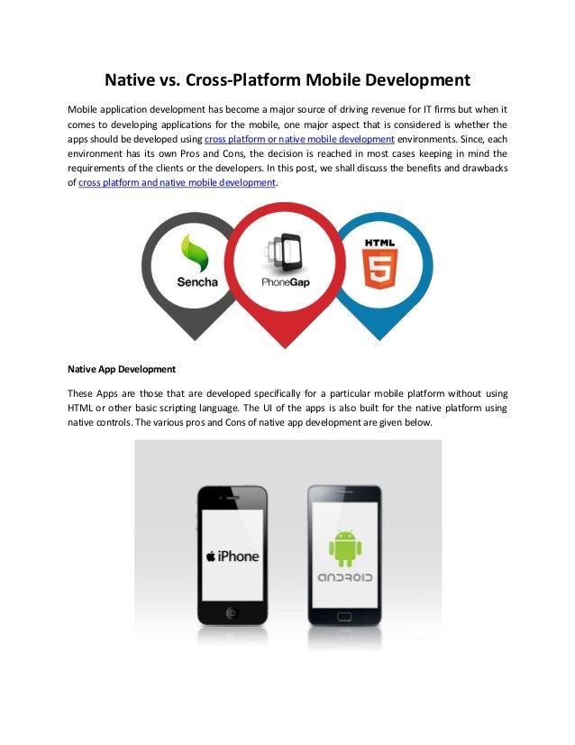 Native vs. Cross-Platform Mobile Development Mobile application development has become a major source of driving revenue f...