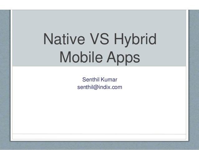 Native VS Hybrid Mobile Apps Senthil Kumar senthil@indix.com