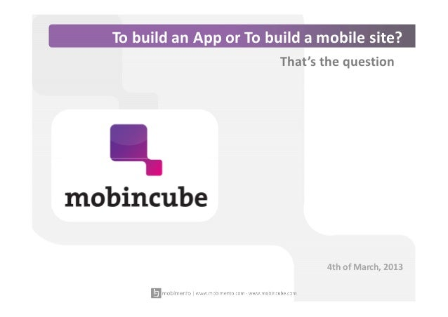To build an App or To build a mobile site?                        That's the question                               4th of...