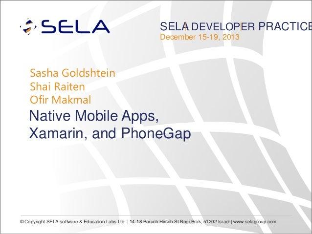 SELA DEVELOPER PRACTICE December 15-19, 2013  Sasha Goldshtein Shai Raiten Ofir Makmal  Native Mobile Apps, Xamarin, and P...