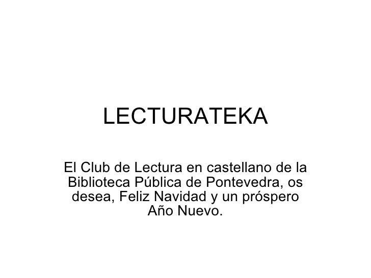 LECTURATEKA El Club de Lectura en castellano de la Biblioteca Pública de Pontevedra, os desea, Feliz Navidad y un próspero...