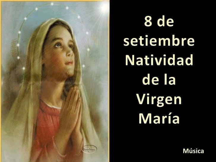 8 de Septiembre El Nacimiento de la Santísima Virgen Marías