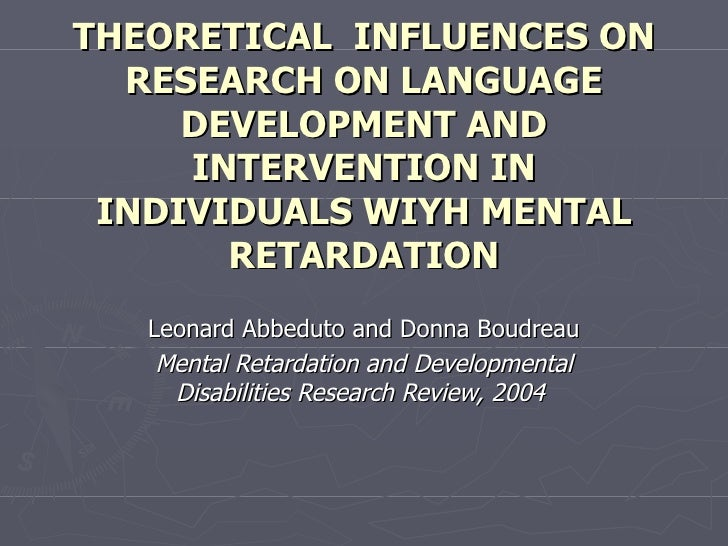THEORETICAL  INFLUENCES ON RESEARCH ON LANGUAGE DEVELOPMENT AND INTERVENTION IN INDIVIDUALS WIYH MENTAL RETARDATION Leonar...