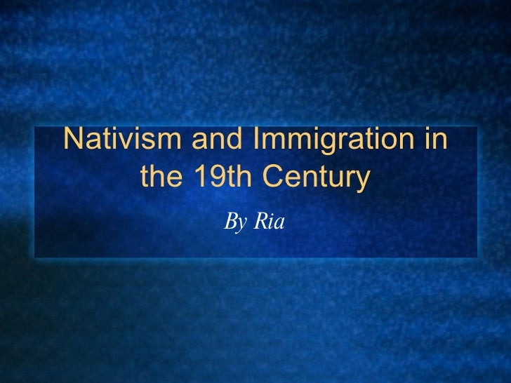 why did american nativist groups oppose free unrestricted immigration in the Why did nativists oppose immigration - 161292 would you employ a policy of containment in the world today how would you ensure that your policy of containment or non containment was successful, while not infringing on people's rights to.