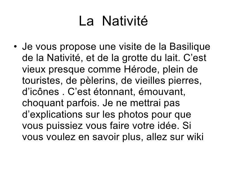 La  Nativité <ul><li>Je vous propose une visite de la Basilique de la Nativité, et de la grotte du lait. C'est vieux presq...