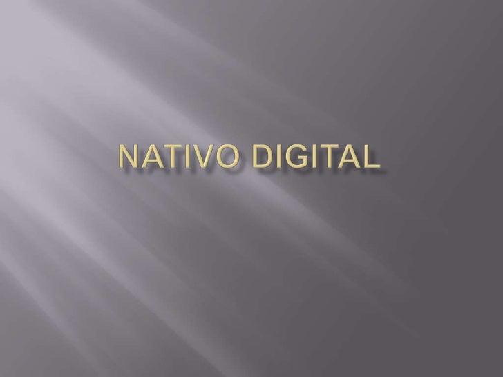    O nativo digital são as pessoas que já nasceram    com a tecnologias digitais atuais.   Se refere a cidadãos que nasc...