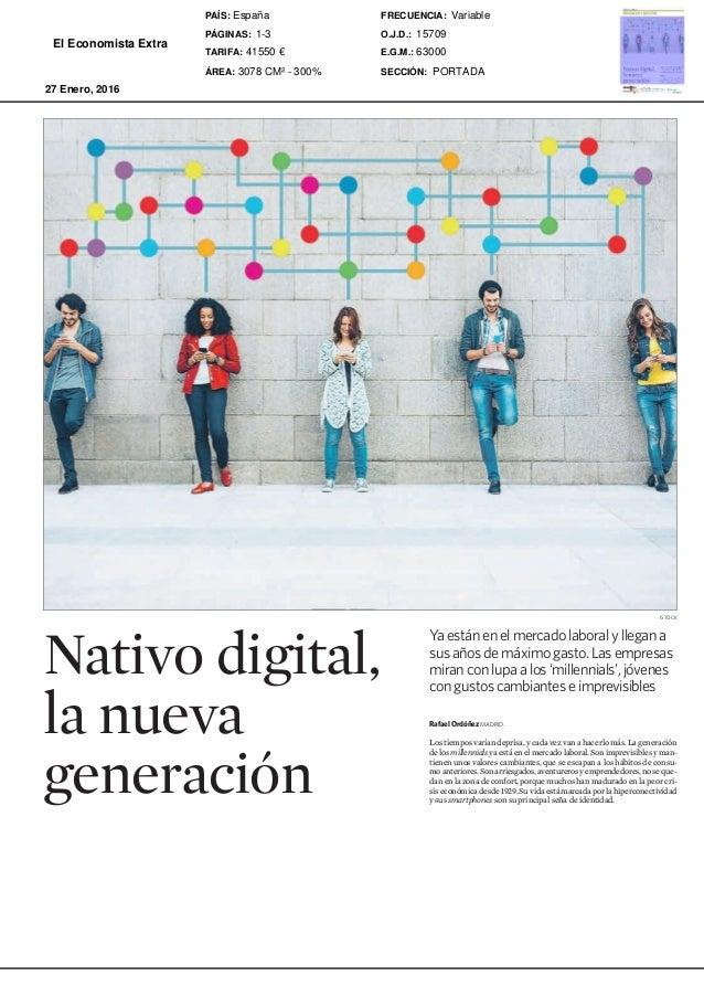 ELECONOMISTA MIÉRCOLES, 27 DE ENERO DE 2016 1 INNOVACIÓN Y NEGOCIOS Nativo digital, la nueva generación Rafael Ordóñez MAD...
