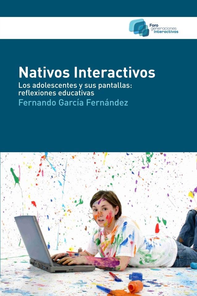 NATIVOS INTERACTIVOSLos adolescentes y sus pantallas:reflexiones educativas.Fernando García Fernández