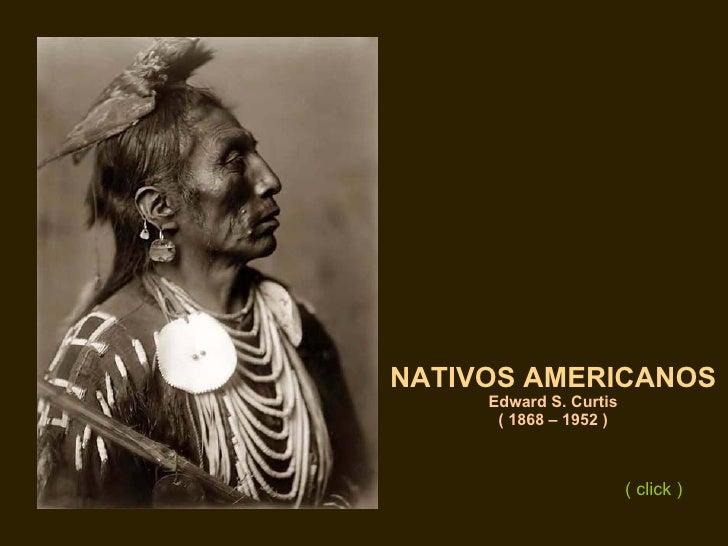 NATIVOS AMERICANOS Edward S. Curtis ( 1868 – 1952 ) ( click )