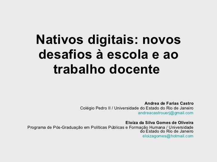 Nativos digitais: novos desafios à escola e ao trabalho docente   Andrea de Farias Castro Colégio Pedro II / Universidade ...