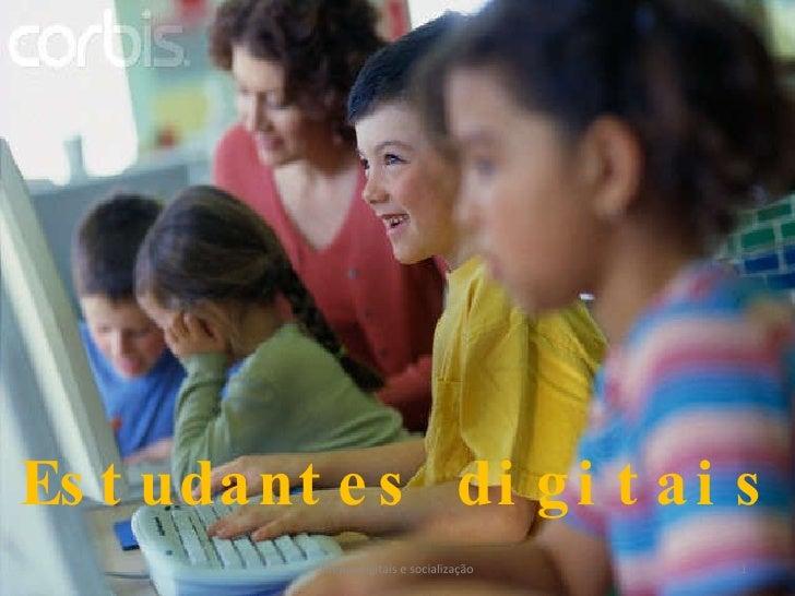 Estudantes digitais Media digitais e socialização