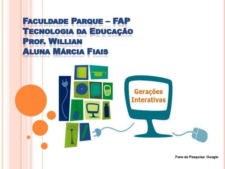 FACULDADE PARQUE – FAPTECNOLOGIA DA EDUCAÇÃOPROF. WILLIANALUNA MÁRCIA FIAIS                         Fone de Pesquisa: Google