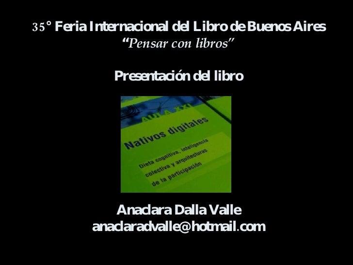 """35° Feria Internacional del Libro de Buenos Aires """" Pensar con libros"""" Presentación del libro Anaclara Dalla Valle [email_..."""