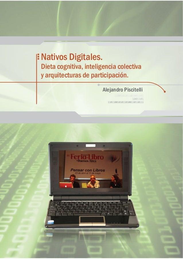 Nativos Digitales. Dieta cognitiva, inteligencia colectiva y arquitecturas de participación. Alejandro Piscitelli