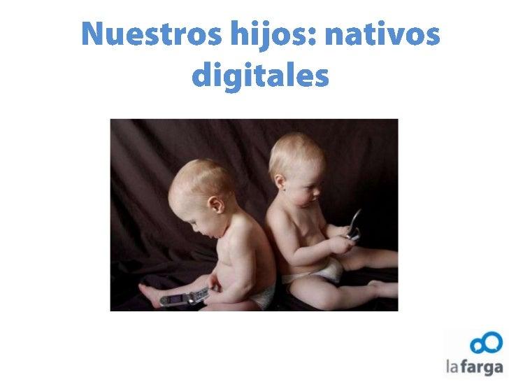 Nuestros hijos: nativos digitales<br />