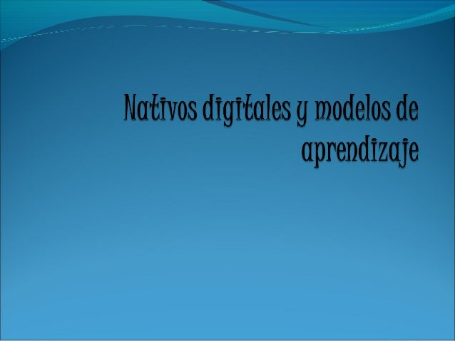 ¿Qué es un nativo digital?  Personas que nacieron durante las décadas de los años  1980 y 1990.  Término acuñado por Mar...