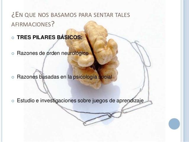 ¿EN QUE NOS BASAMOS PARA SENTAR TALES  AFIRMACIONES?   TRES PILARES BÁSICOS:   Razones de orden neurológico   Razones b...