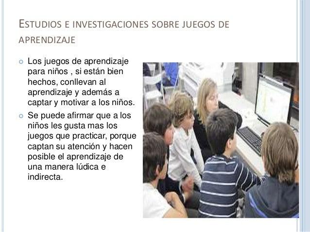 ESTUDIOS E INVESTIGACIONES SOBRE JUEGOS DE  APRENDIZAJE   Los juegos de aprendizaje  para niños , si están bien  hechos, ...