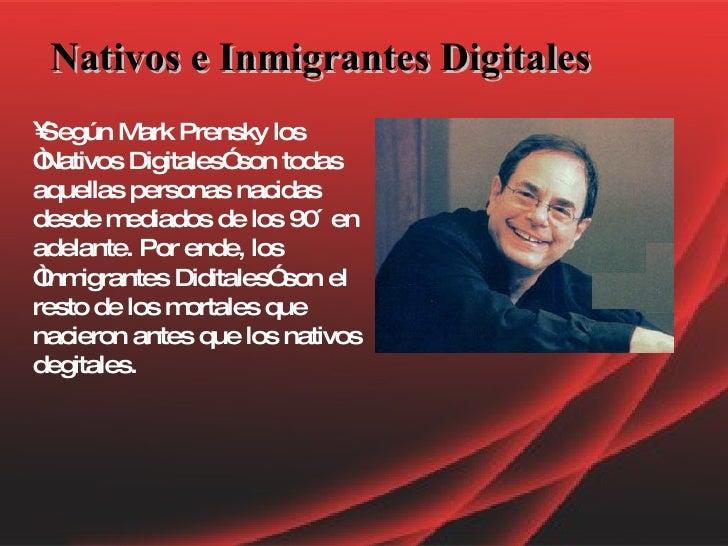 """Nativos e Inmigrantes Digitales <ul><li>Según Mark Prensky los """"Nativos Digitales"""" son todas aquellas personas nacidas des..."""