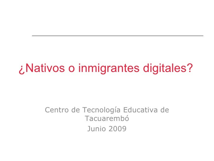 ¿Nativos o inmigrantes digitales?        Centro de Tecnología Educativa de                 Tacuarembó                  Jun...