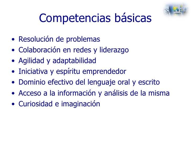 Competencias básicas <ul><li>Resolución de problemas </li></ul><ul><li>Colaboración en redes y liderazgo  </li></ul><ul><l...