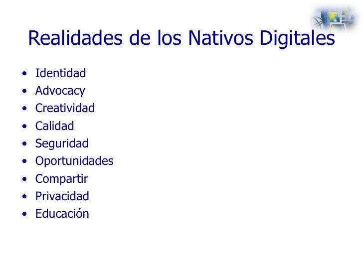 Realidades de los Nativos Digitales <ul><li>Identidad </li></ul><ul><li>Advocacy </li></ul><ul><li>Creatividad </li></ul><...