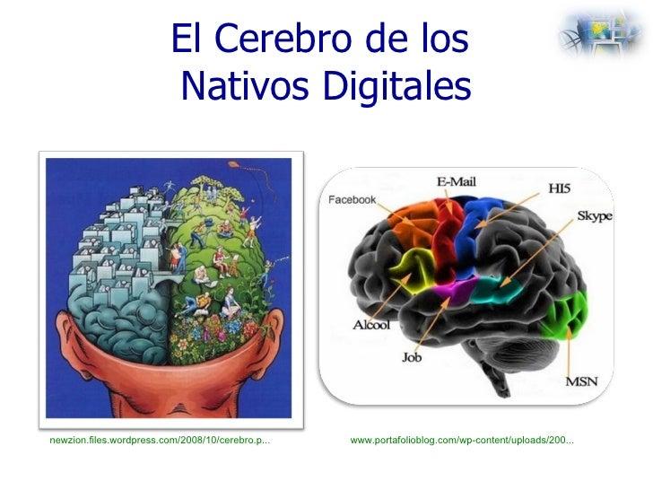 El Cerebro de los  Nativos Digitales newzion.files.wordpress.com/2008/10/cerebro.p...   www.portafolioblog.com/wp-content/...