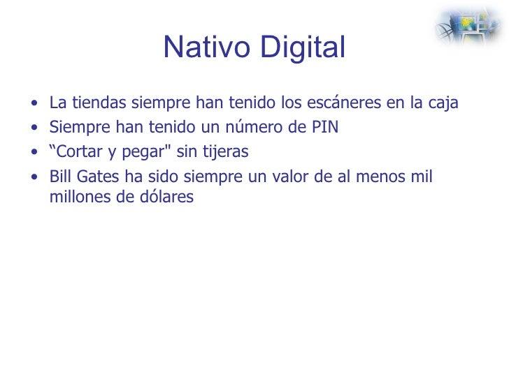 Nativo Digital <ul><li>La tiendas siempre han tenido los escáneres en la caja </li></ul><ul><li>Siempre han tenido un núme...