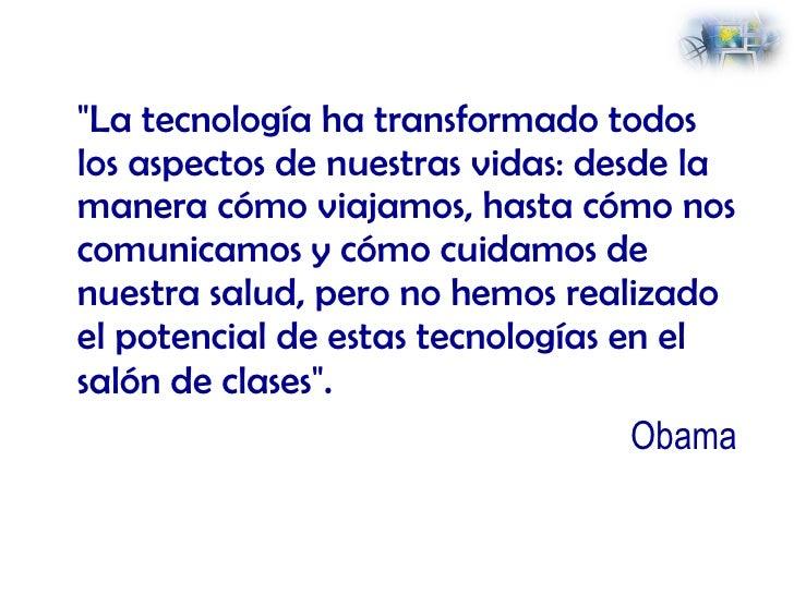<ul><li>&quot;La tecnología ha transformado todos los aspectos de nuestras vidas: desde la manera cómo viajamos, hasta cóm...